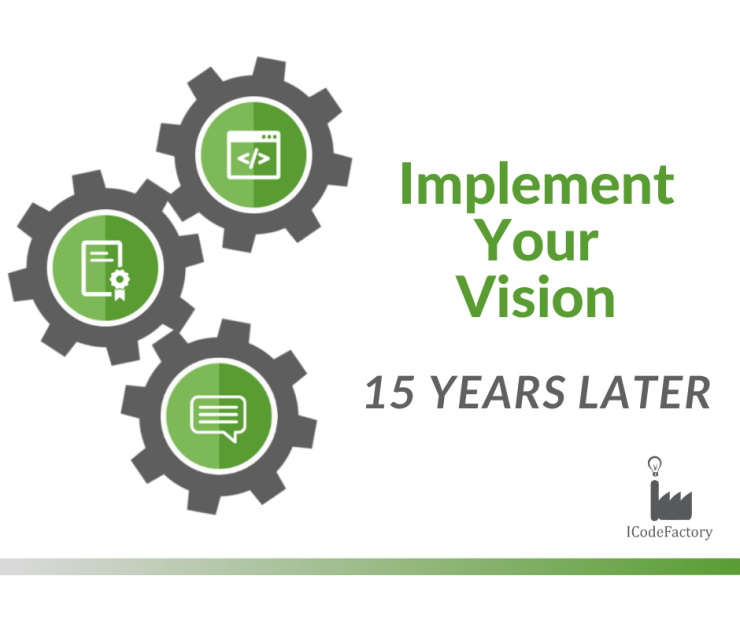 ICodeFactory, ImplementYourVision, 15years later